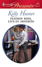 Playboy Boss, Live-In Mistress ebook by Kelly Hunter
