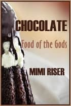 Chocolate, Food of the Gods ebook by Mimi Riser