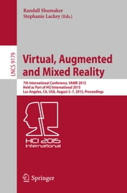 Virtual, Augmented and Mixed Reality - 7th International Conference, VAMR 2015, Held as Part of HCI International 2015, Los Angeles, CA, USA, August 2-7, 2015, Proceedings ebook by Randall Shumaker,Stephanie Lackey
