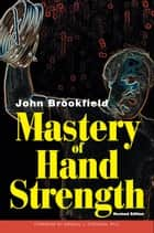 Mastery of Hand Strength ebook by