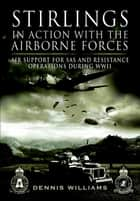 Stirlings in Action with the Airborne Forces - Air Support For Special Forces and Resistance Operations During WWII ebook by