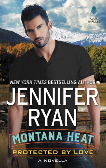 Montana Heat: Protected by Love - A Novella ebook by Jennifer Ryan