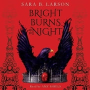 Bright Burns the Night: Book 2 of the Dark Breaks the Dawn Duology audiobook by Sara B. Larson