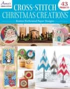 Cross-Stitch Christmas Creations: Festive Perforated Paper Designs ebook by Annie's