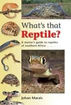 What's that Reptile? - A starter's guide to reptiles of southern Africa ebook by Johan Marais
