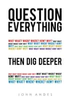 Question Everything ebook by John Andes