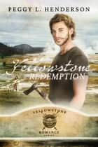 Yellowstone Redemption - Yellowstone Romance Series, #4 ebook by Peggy L Henderson