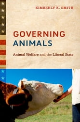 Governing Animals - Animal Welfare and the Liberal State ebook by Kimberly K. Smith