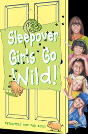 Sleepover Girls Go Wild! (The Sleepover Club, Book 40) ebook by Ginny Deals