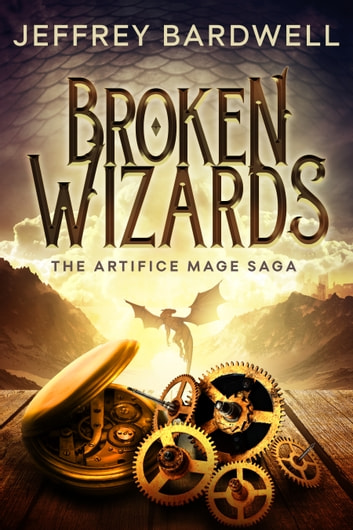 Broken Wizards - The Artifice Mage Saga Book 2 ebook by Jeffrey Bardwell