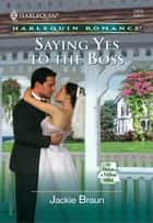 Saying Yes to the Boss ebook by Jackie Braun