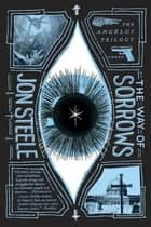 The Way of Sorrows - The Angelus Trilogy, Part 3 ebook by Jon Steele