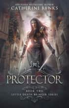 Protector (Little Death Bringer, Book Two) ebook by Catherine Banks