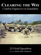 Clearing the Way: Combat Engineers in Kandahar ebook by Mark Gasparotto