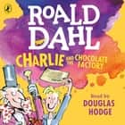 Charlie and the Chocolate Factory audiobook by Roald Dahl, Quentin Blake, Douglas Hodge