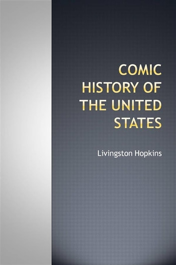 Comic history of the United States ebook by Livingston Hopkins
