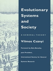 Evolutionary Systems and Society - A General Theory ebook by Vilmos Csányi