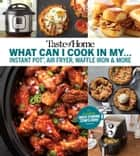 Taste of Home What Can I Cook in my Instant Pot, Air Fryer, Waffle Iron...? - Get Geared Up, Great Cooking Starts Here ebook by Taste of Home