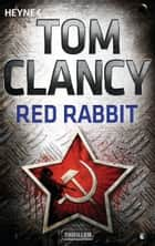 Red Rabbit - Thriller ebook by Tom Clancy, Kirsten Nutto, Sepp Leeb,...