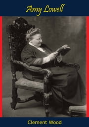 Amy Lowell ebook by Clement Wood
