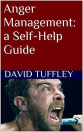 Anger Management: a Self-Help Guide ebook by David Tuffley