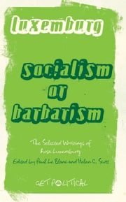 Rosa Luxemburg: Socialism or Barbarism - Selected Writings ebook by Rosa Luxemburg,Helen C. Scott