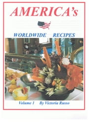 America's Worldwide Recipes Volume 1 ebook by Victoria Russo