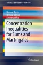Concentration Inequalities for Sums and Martingales ebook by Bernard Bercu, Bernard Delyon, Emmanuel Rio
