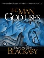 The Man God Uses ebook by Henry Blackaby,Tom Blackaby