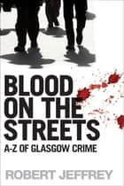 Blood on the Streets ebook by Robert Jeffrey