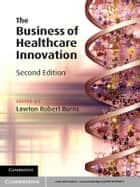 The Business of Healthcare Innovation ebook by Lawton Robert Burns