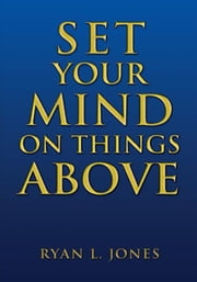 Set Your Mind On Things Above ebook by Ryan L. Jones