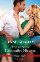 The Greek's Blackmailed Mistress ebook by Lynne Graham