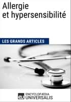 Allergie et hypersensibilité (Les Grands Articles d'Universalis) ebook by Encyclopaedia Universalis, Les Grands Articles