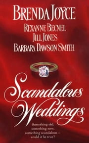 Scandalous Weddings - Something Old, Something New, Something Scandalous-Could It Be True? ebook by Brenda Joyce,Jill Jones,Barbara Dawson Smith,Rexanne Becnel,Olivia Drake