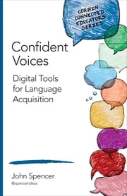 Confident Voices - Digital Tools for Language Acquisition ebook by John T. Spencer