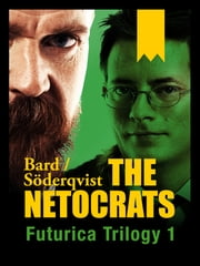 The Netocracts - Futurica Trilogy 1 ebook by Alexander Bard,Jan Söderqvist