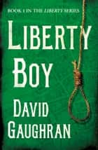 Liberty Boy eBook by David Gaughran