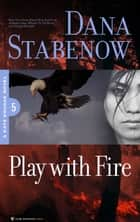 Play With Fire ebook by Dana Stabenow