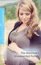 The Rancher's Unexpected Family ebook by