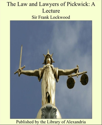 The Law and Lawyers of Pickwick: A Lecture ebook by Sir Frank Lockwood
