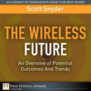 Wireless Future: An Overview of Potential Outcomes and Trends, The ebook by Snyder, Scott T.