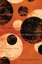 Discovering Confederation ebook by Janet Ajzenstat