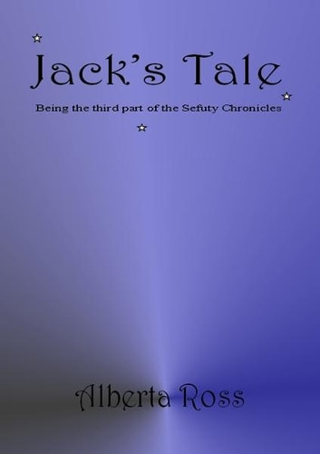 Jack's Tale:being the third of the Sefuty Chronicles ebook by Alberta Ross