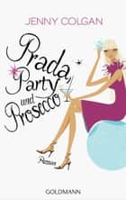 Prada, Party und Prosecco - Roman ebook by Jenny Colgan, Sonja Hagemann