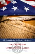 Declaration of Independence and The Constitution of the United States of America with Analysis and Interpretation (Annotated) ebook by Benjamin Franklin, Thomas Jefferson, James Madison
