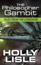 The Philosopher Gambit - Tales from the Longview, #3 ebook by Holly Lisle