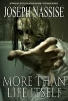 More Than Life Itself - A Novella ebook by Joseph Nassise