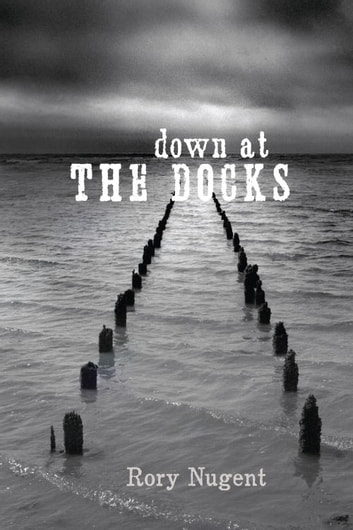 Down at the Docks ebook by Rory Nugent