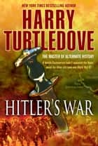 Hitler's War ebook by Harry Turtledove